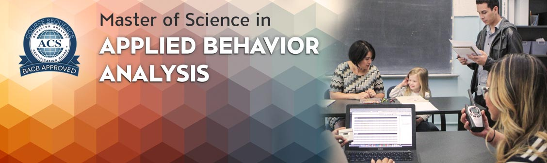 Master of Science in Applied Behavior Analysis.